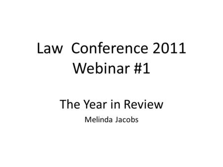 Law Conference 2011 Webinar #1 The Year in Review Melinda Jacobs.
