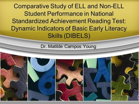 Comparative Study of ELL and Non-ELL Student Performance in National Standardized Achievement Reading Test: Dynamic Indicators of Basic Early Literacy.