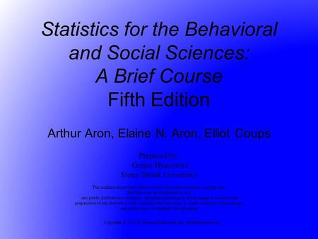 Copyright © 2011 by Pearson Education, Inc. All rights reserved Statistics for the Behavioral and Social Sciences: A Brief Course Fifth Edition Arthur.