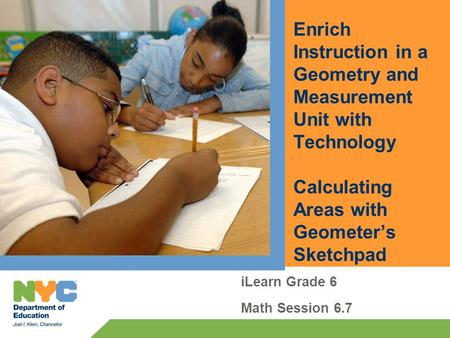 Enrich Instruction in a Geometry and Measurement Unit with Technology Calculating Areas with Geometers Sketchpad iLearn Grade 6 Math Session 6.7.