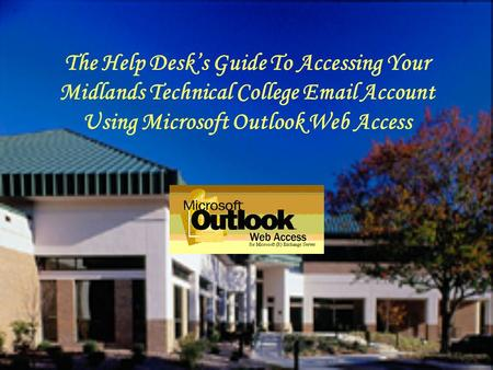 The Help Desks Guide To Accessing Your Midlands Technical College Email Account Using Microsoft Outlook Web Access.