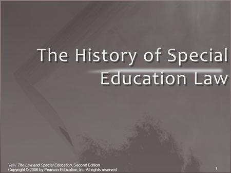 1 Yell / The Law and Special Education, Second Edition Copyright © 2006 by Pearson Education, Inc. All rights reserved.