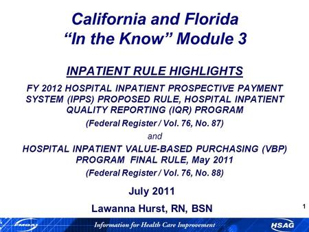 1 California and Florida In the Know Module 3 INPATIENT RULE HIGHLIGHTS FY 2012 HOSPITAL INPATIENT PROSPECTIVE PAYMENT SYSTEM (IPPS) PROPOSED RULE, HOSPITAL.