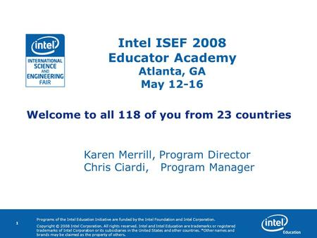 Programs of the Intel Education Initiative are funded by the Intel Foundation and Intel Corporation. Copyright © 2008 Intel Corporation. All rights reserved.