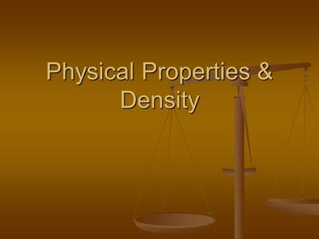 Physical Properties & Density