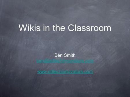Wikis in the Classroom Ben Smith