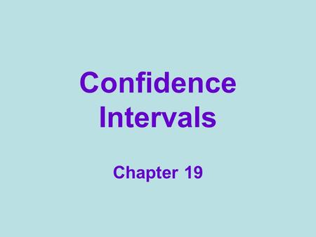 Confidence Intervals Chapter 19. Rate your confidence 0 - 100 Name Mr. Holloways age within 10 years? within 5 years? within 1 year? Shooting a basketball.