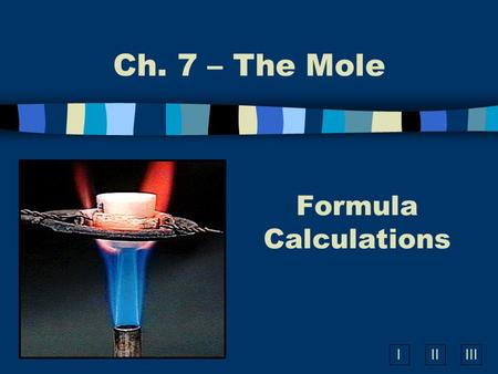 Ch. 7 – The Mole Formula Calculations.