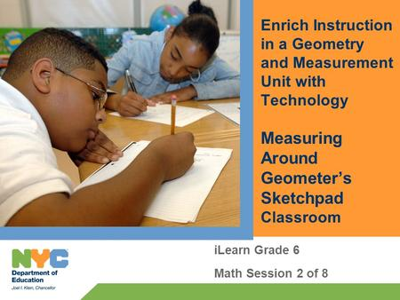 Enrich Instruction in a Geometry and Measurement Unit with Technology Measuring Around Geometers Sketchpad Classroom iLearn Grade 6 Math Session 2 of 8.