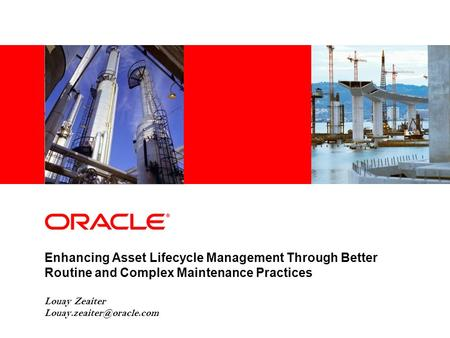 Enhancing Asset Lifecycle Management Through Better Routine and Complex Maintenance Practices Louay Zeaiter Louay.zeaiter@oracle.com 1.