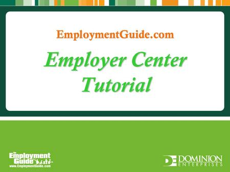 Employer Center Tutorial. Overview Employer Tools in Employer Center: Job Posting Manager: Within your job posting manager, you can add, edit, or deactivate.