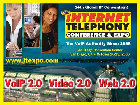 www.itexpo.com October 10-13, 2006 San Diego Convention Center, San Diego California VoIP/SOA Integration Impact on IT Apps, Processes, & Overall Business.