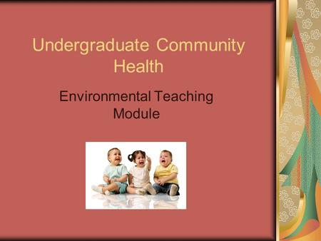 Undergraduate Community Health Environmental Teaching Module.