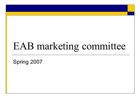 EAB marketing committee Spring 2007. Strategic Initiatives Create the brand Increase visibility to external community - Prospective students, parents,