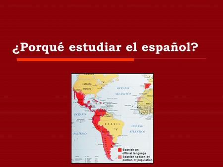 ¿Porqué estudiar el español?. ¿Porqué no? Why not ? Here is a *short* list of reasons you might want to learn Spanish…