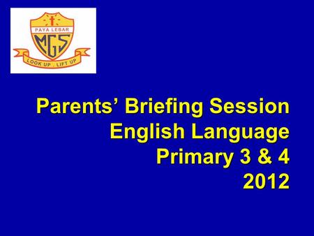 Parents Briefing Session English Language Primary 3 & 4 2012.