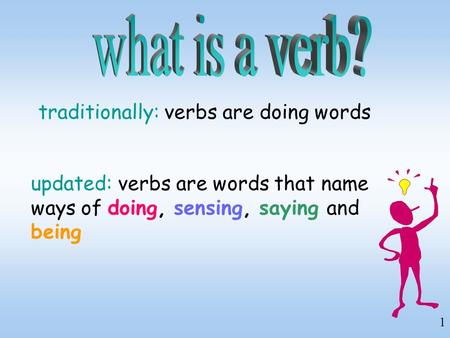 what is a verb? traditionally: verbs are doing words