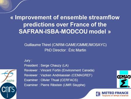 « Improvement of ensemble streamflow predictions over France of the SAFRAN-ISBA-MODCOU model » Guillaume Thirel (CNRM-GAME/GMME/MOSAYC) PhD Director :