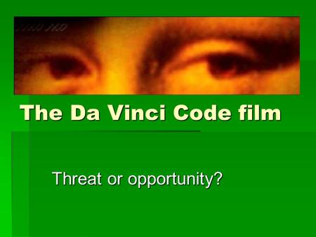 The Da Vinci Code film Threat or opportunity?. How much is true? How much of what DVC says about Opus Dei is true? How much of what DVC says about Opus.