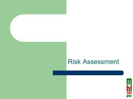 Risk Assessment. Objectives By the end of this presentation you will know: What risk assessment is; Where the need for risk assessment comes from; and.