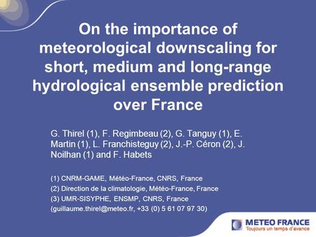 On the importance of meteorological downscaling for short, medium and long-range hydrological ensemble prediction over France G. Thirel (1), F. Regimbeau.