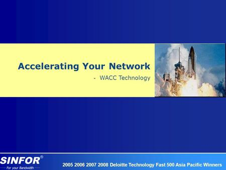 2005 2006 2007 2008 Deloitte Technology Fast 500 Asia Pacific Winners Accelerating Your Network WACC Technology.
