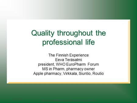 15.6.2004 Quality and efficiency in the pharmacy profession Quality throughout the professional life The Finnish Experience Eeva Teräsalmi president, WHO.