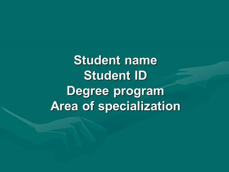 Student name Student ID Degree program Area of specialization.