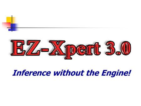 Inference without the Engine!. What is EZ-Xpert 3.0? EZ-Xpert is a Rapid Application Development (RAD) environment for creating fast and accurate rule-based.