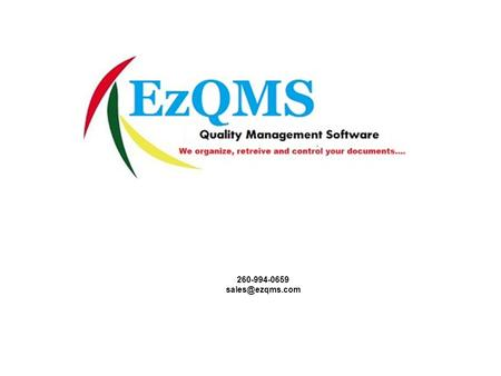 260-994-0659 EzQMS incorporates easy access to your companys: –Quality Manual –Procedures –Corrective and Preventative Action –Work Instructions.