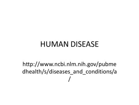 HUMAN DISEASE  dhealth/s/diseases_and_conditions/a /