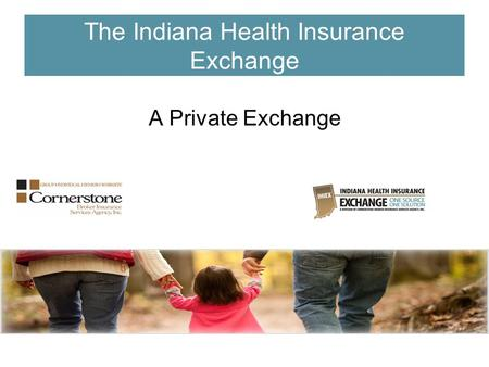 The Indiana Health Insurance Exchange A Private Exchange.