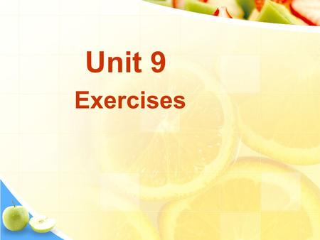 Unit 9 Exercises. 1.fashion fair 2.fashion show 3.press conference 4.fashion design contests 5.modeling contests 6.lectures on fashion trends 7. the arrangement.