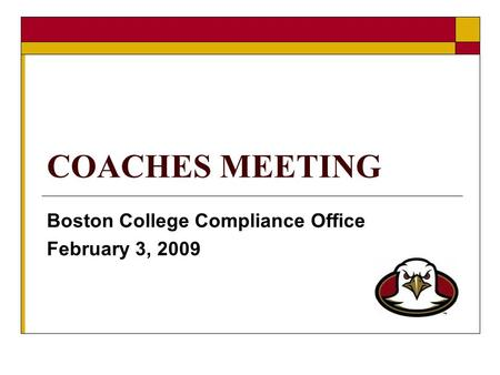 COACHES MEETING Boston College Compliance Office February 3, 2009.