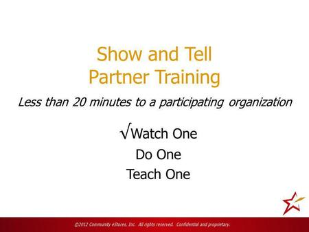 Show and Tell Partner Training Less than 20 minutes to a participating organization.