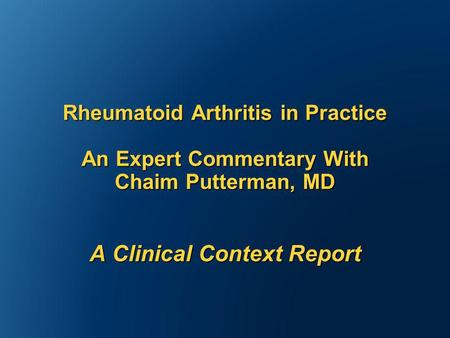 Rheumatoid Arthritis in Practice An Expert Commentary With Chaim Putterman, MD A Clinical Context Report.