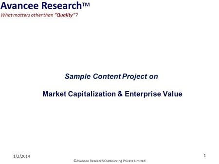 Avancee Research TM What matters other than Quality? ©Avancee Research Outsourcing Private Limited Sample Content Project on Market Capitalization & Enterprise.