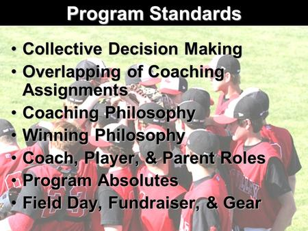Program Standards Collective Decision MakingCollective Decision Making Overlapping of Coaching AssignmentsOverlapping of Coaching Assignments Coaching.