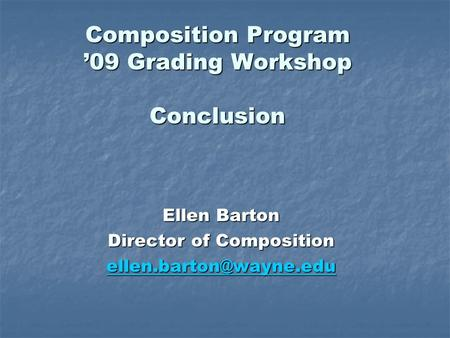 Composition Program 09 Grading Workshop Conclusion Ellen Barton Director of Composition