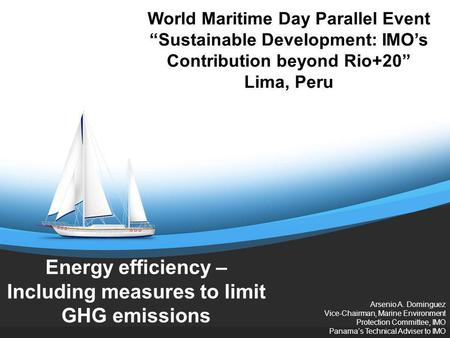 Energy efficiency – Including measures to limit GHG emissions Arsenio A. Dominguez Vice-Chairman, Marine Environment Protection Committee, IMO Panamas.