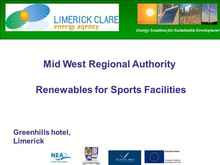 Mid West Regional Authority Greenhills hotel, Limerick Energy Solutions for Sustainable Development Renewables for Sports Facilities.
