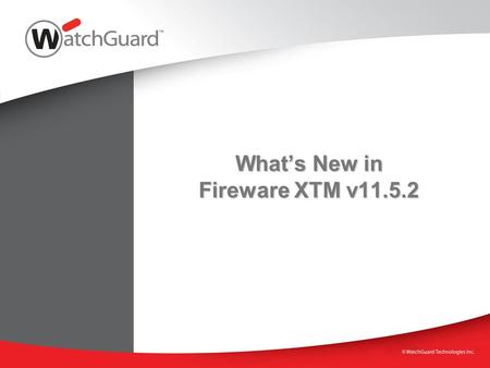 Whats New in Fireware XTM v11.5.2. New Features in Fireware XTM v11.5.2 Major Changes FireCluster with XTM 330 appliances Mobile VPN with SSL using multiple.