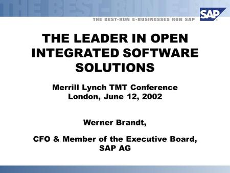 THE LEADER IN OPEN INTEGRATED SOFTWARE SOLUTIONS Merrill Lynch TMT Conference London, June 12, 2002 Werner Brandt, CFO & Member of the Executive Board,