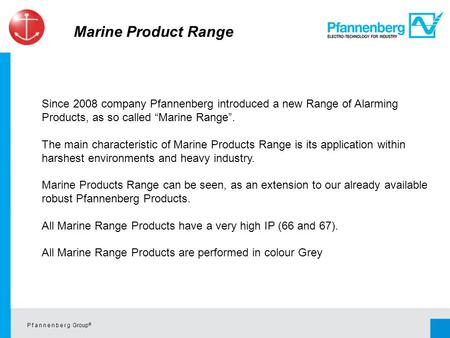 P f a n n e n b e r g Group © Since 2008 company Pfannenberg introduced a new Range of Alarming Products, as so called Marine Range. The main characteristic.
