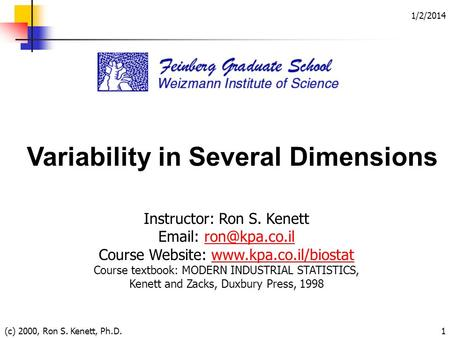 1/2/2014 (c) 2000, Ron S. Kenett, Ph.D.1 Variability in Several Dimensions Instructor: Ron S. Kenett   Course Website: