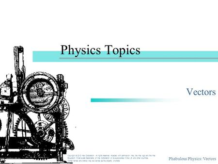 Phabulous Physics: Vectors Physics Topics Vectors Copyright © 2010 Intel Corporation. All rights reserved. Adapted with permission. Intel, the Intel logo.