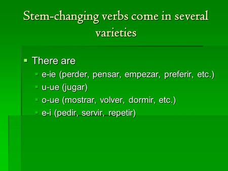 Stem-changing verbs come in several varieties