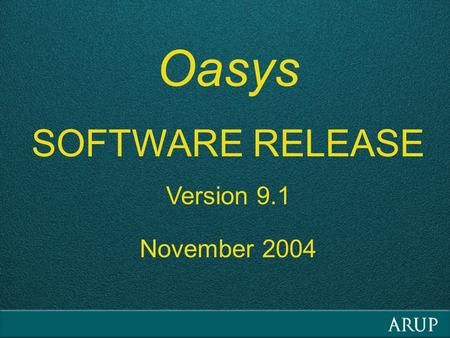Oasys SOFTWARE RELEASE Version 9.1 November 2004.