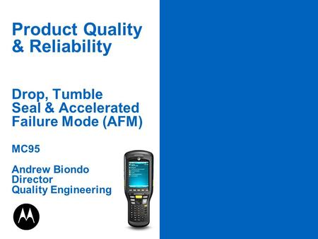 PAGE 1 Product Quality & Reliability Drop, Tumble Seal & Accelerated Failure Mode (AFM) MC95 Andrew Biondo Director Quality Engineering.