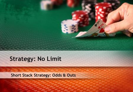 Short Stack Strategy: Odds & Outs Strategy: No Limit.